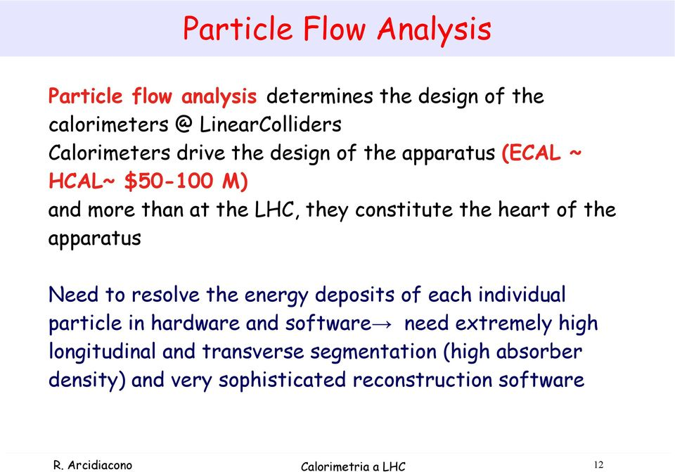Need to resolve the energy deposits of each individual particle in hardware and software need extremely high longitudinal and