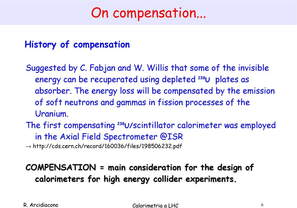 The energy loss will be compensated by the emission of soft neutrons and gammas in fission processes of the Uranium.