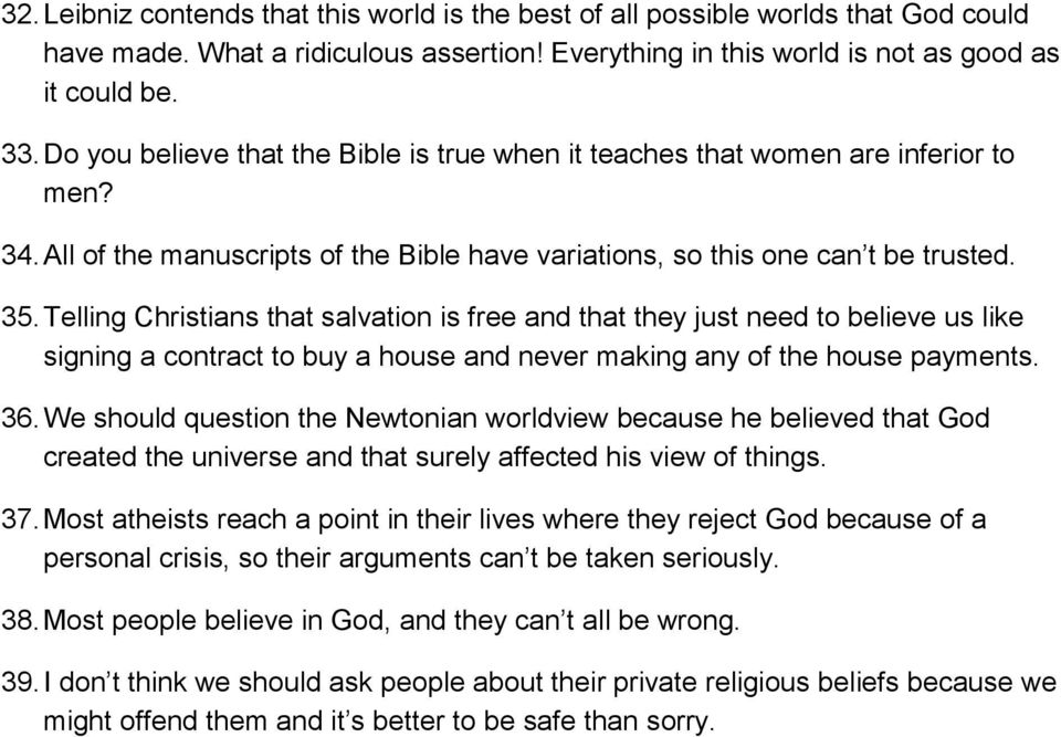 Telling Christians that salvation is free and that they just need to believe us like signing a contract to buy a house and never making any of the house payments. 36.