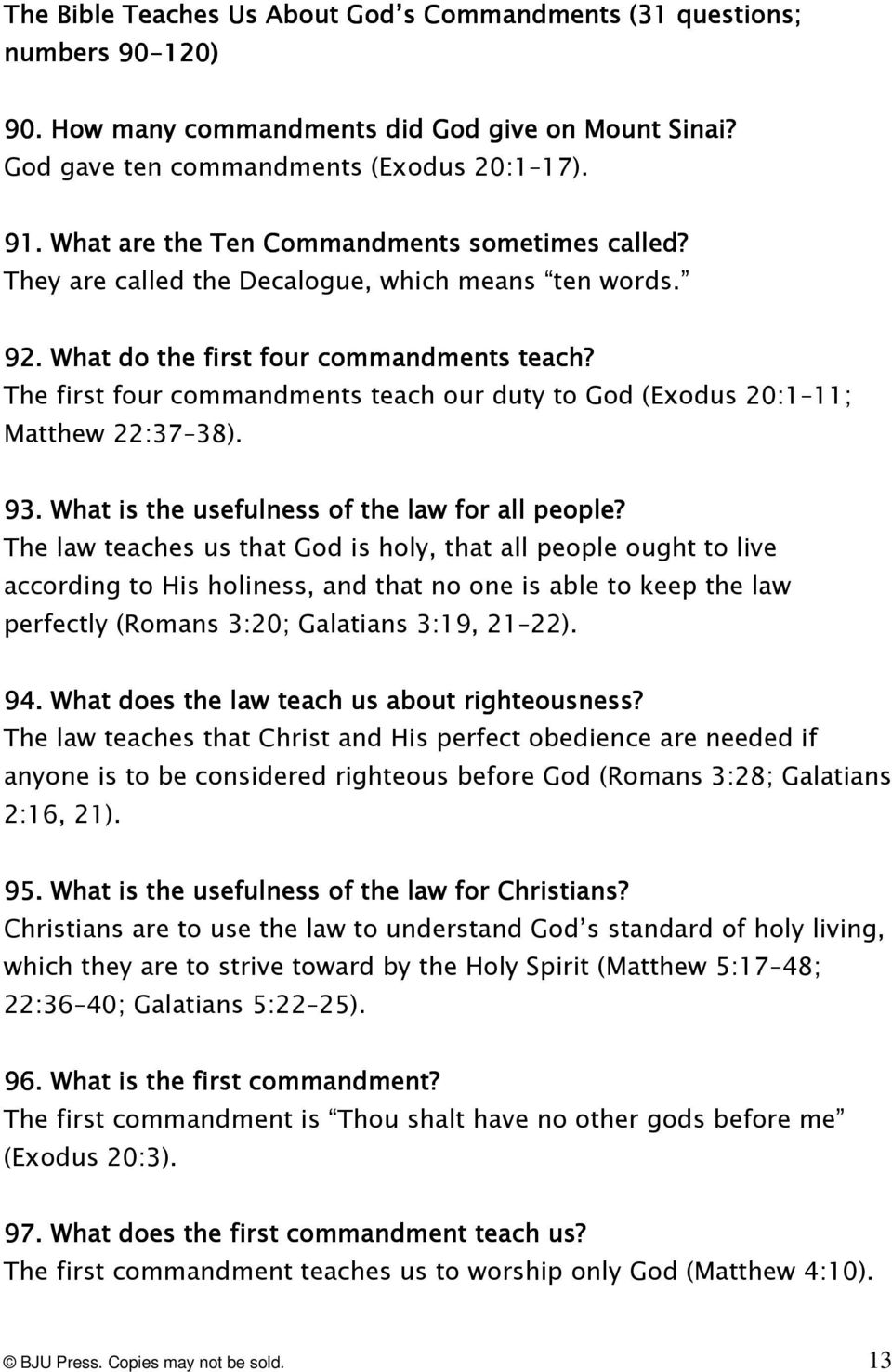 The first four commandments teach our duty to God (Exodus 20:1 11; Matthew 22:37 38). 93.. What is the usefulness of the law for all people?
