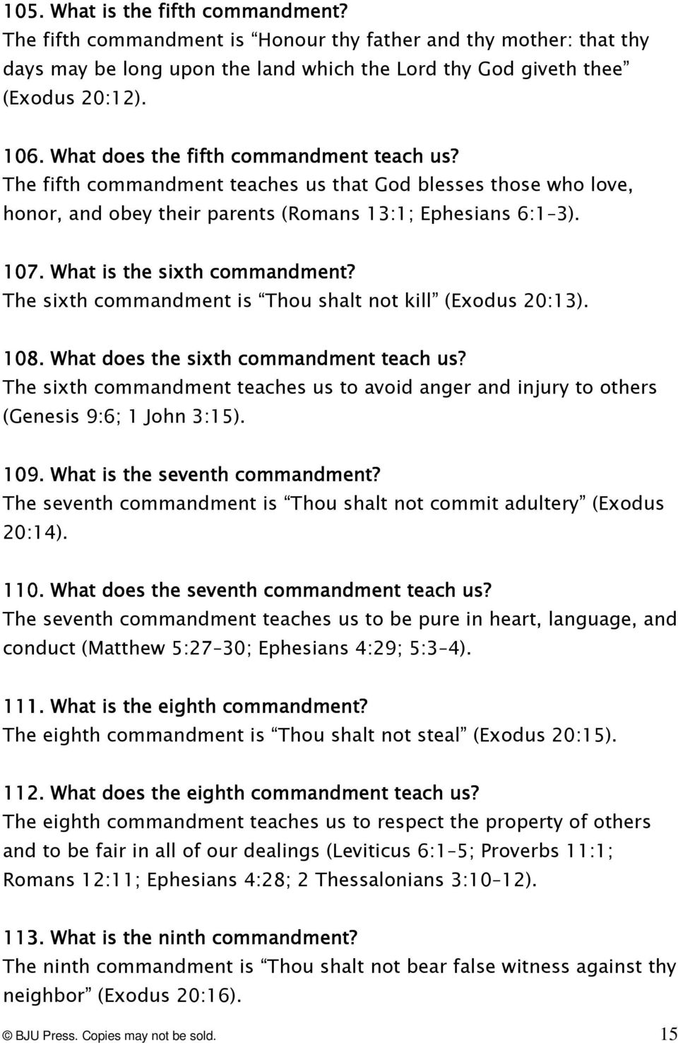 . What is the sixth commandment? The sixth commandment is Thou shalt not kill (Exodus 20:13). 108 08.. What does the sixth commandment teach us?