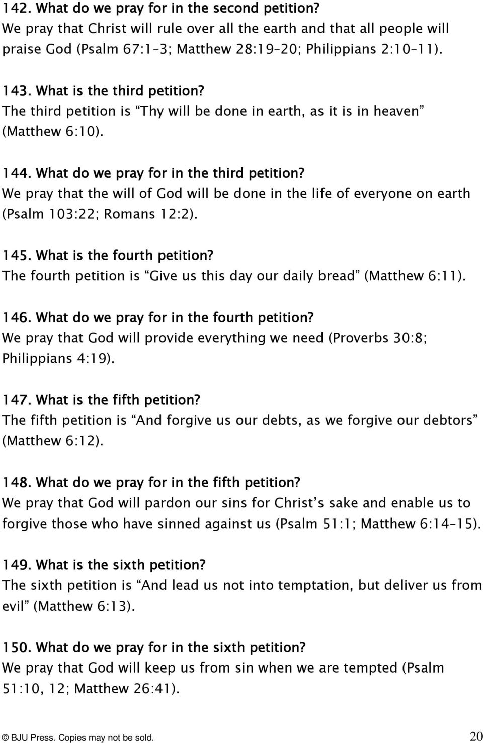 We pray that the will of God will be done in the life of everyone on earth (Psalm 103:22; Romans 12:2). 145.. What is the fourth petition?
