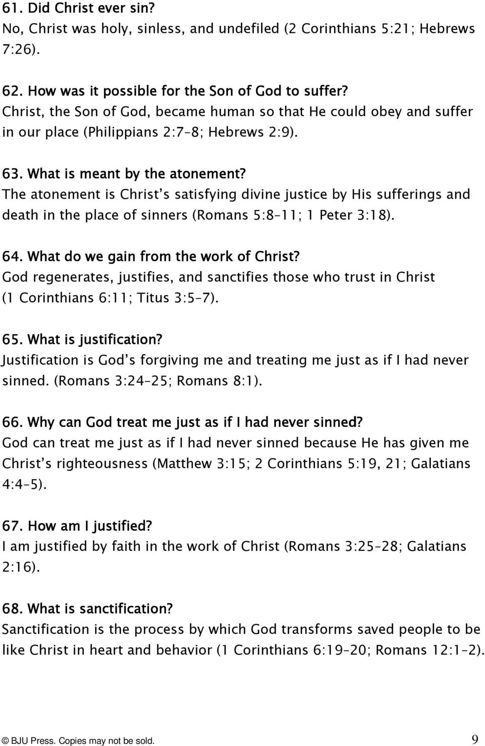 The atonement is Christ s satisfying divine justice by His sufferings and death in the place of sinners (Romans 5:8 11; 1 Peter 3:18). 64.. What do we gain from the work of Christ?