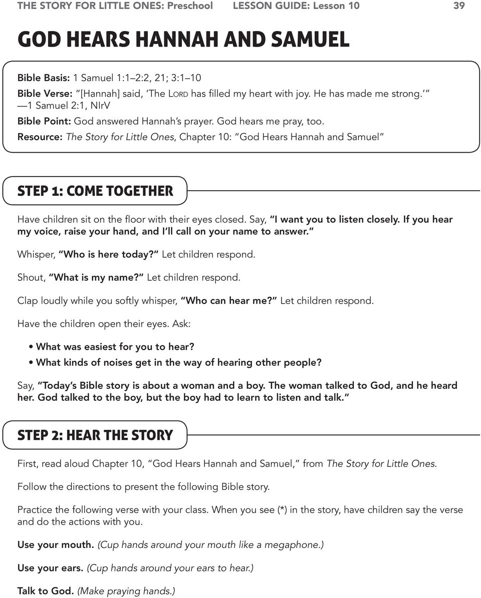 Resource: The Story for Little Ones, Chapter 10: God Hears Hannah and Samuel Step 1: Come Together Have children sit on the floor with their eyes closed. Say, I want you to listen closely.