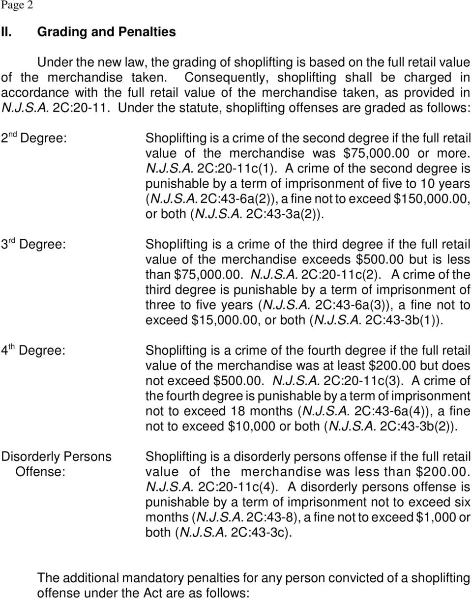 Under the statute, shoplifting offenses are graded as follows: 2 nd Degree: Shoplifting is a crime of the second degree if the full retail value of the merchandise was $75,000.00 or more. N.J.S.A.