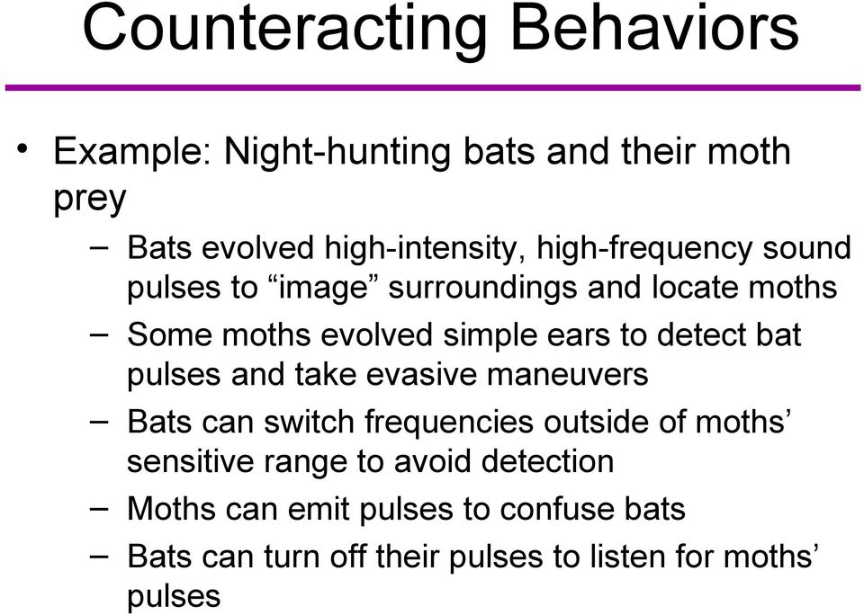 detect bat pulses and take evasive maneuvers Bats can switch frequencies outside of moths sensitive range