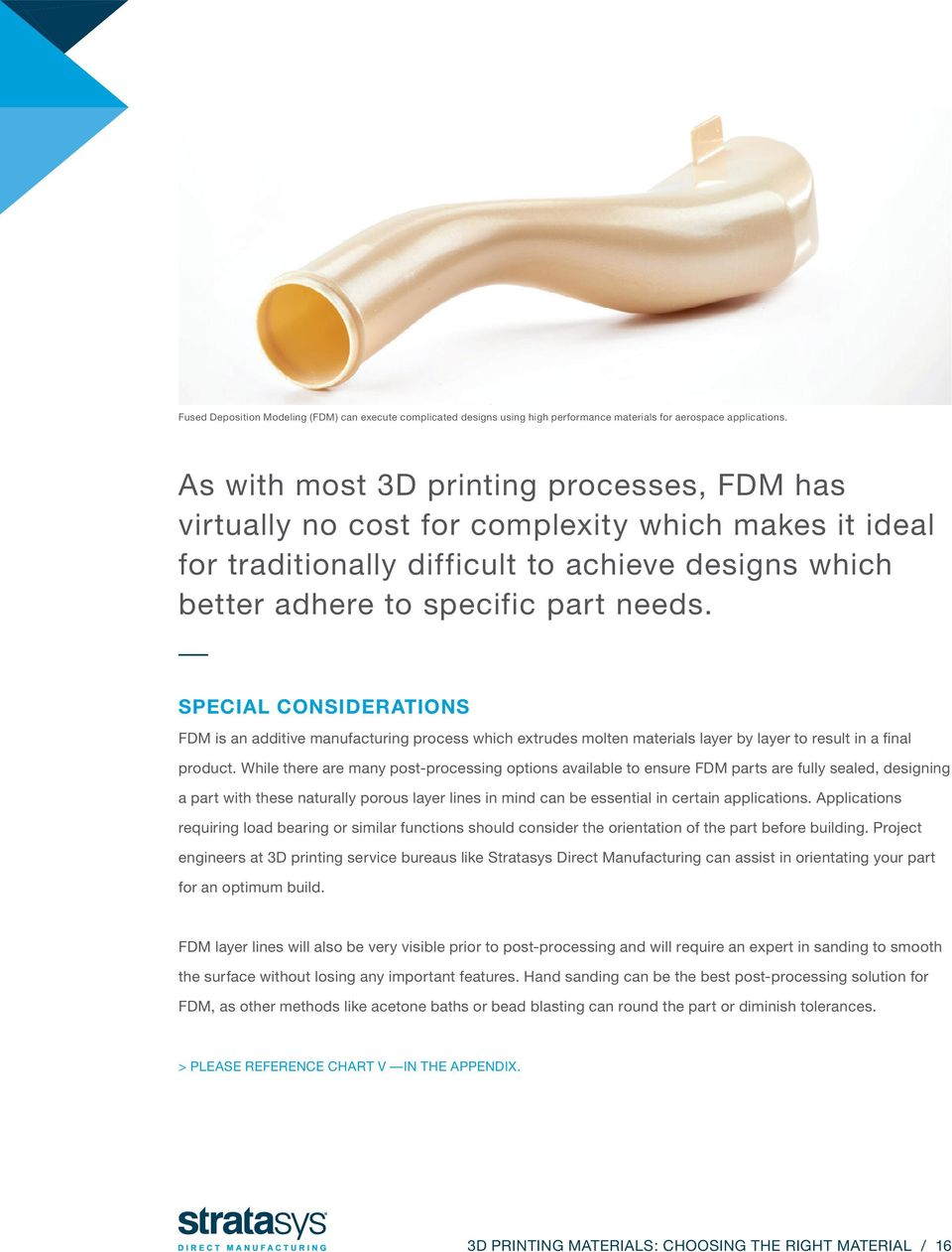 SPECIAL CONSIDERATIONS FDM is an additive manufacturing process which extrudes molten materials layer by layer to result in a final product.