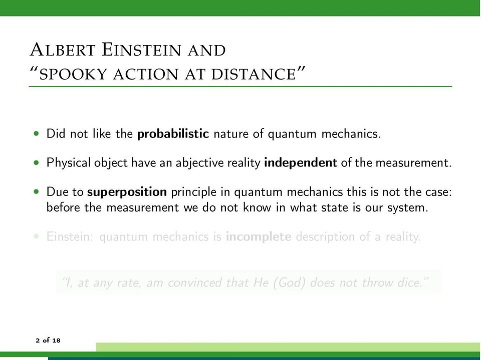 Due to superposition principle in quantum mechanics this is not the case: before the measurement we do not know in