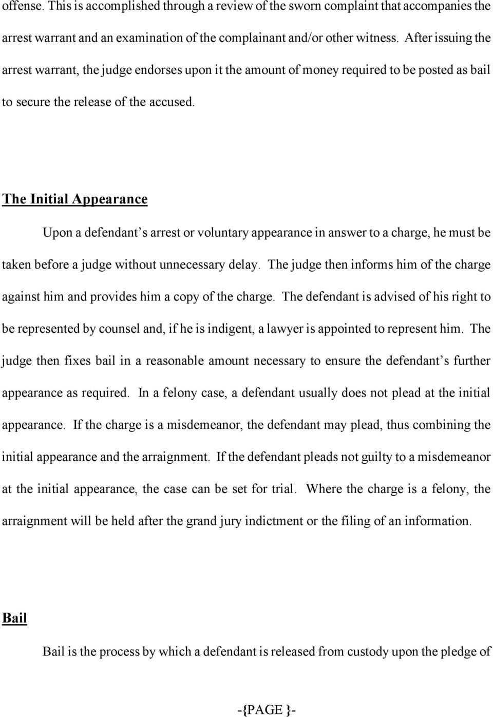 The Initial Appearance Upon a defendant s arrest or voluntary appearance in answer to a charge, he must be taken before a judge without unnecessary delay.