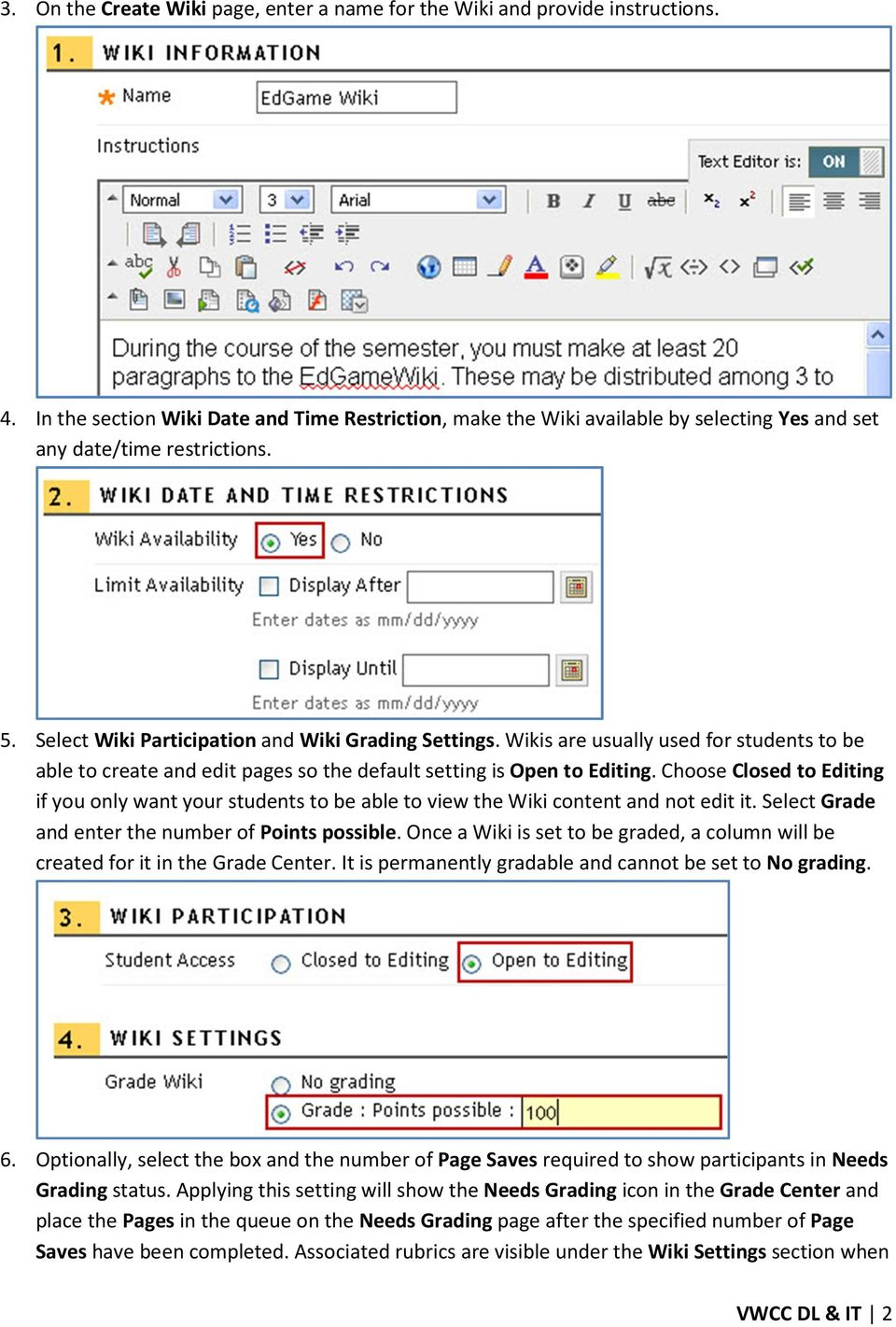 Wikis are usually used for students to be able to create and edit pages so the default setting is Open to Editing.