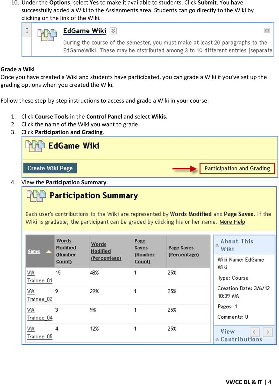 Grade a Wiki Once you have created a Wiki and students have participated, you can grade a Wiki if you've set up the grading options when you created the Wiki.