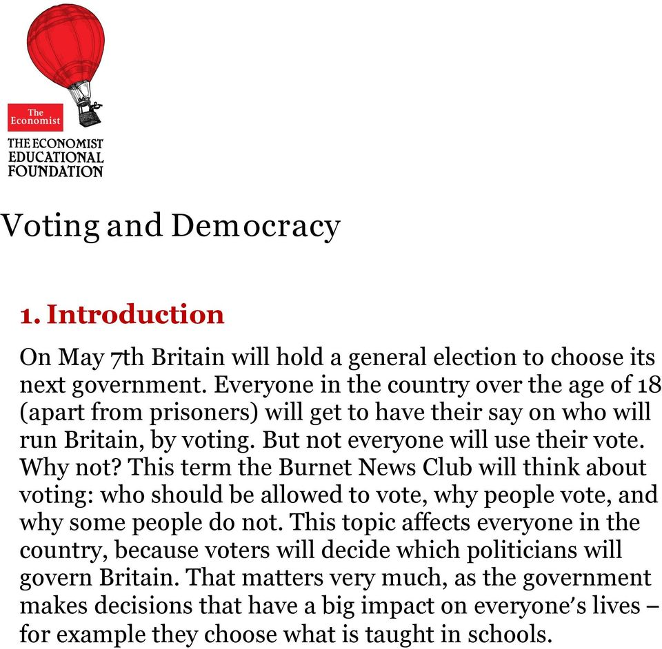 Why not? This term the Burnet News Club will think about voting: who should be allowed to vote, why people vote, and why some people do not.