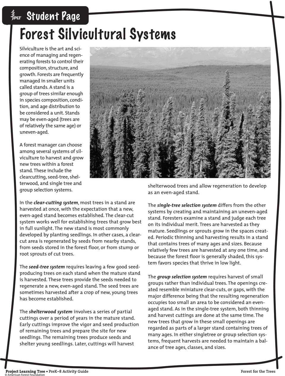 Stands may be even-aged (trees are of relatively the same age) or uneven-aged. A forest manager can choose among several systems of silviculture to harvest and grow new trees within a forest stand.