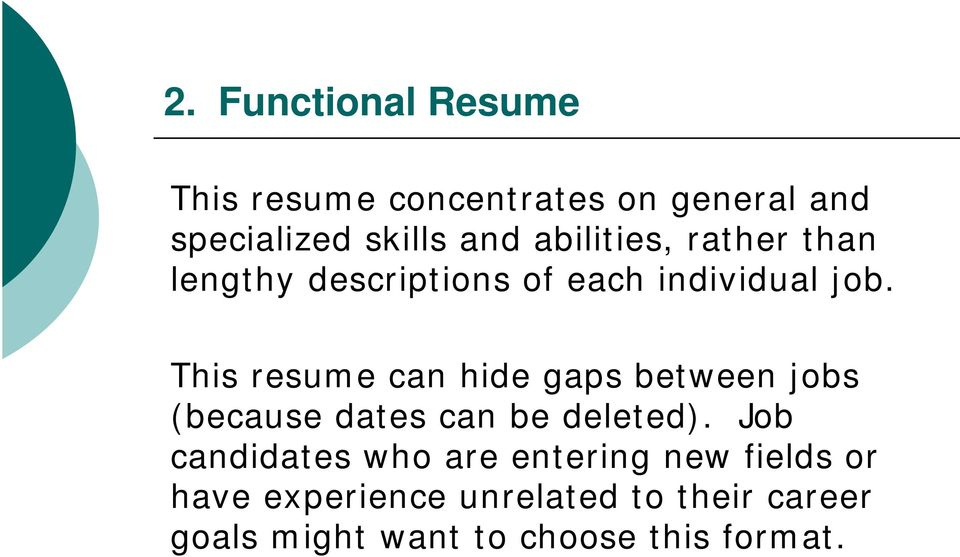 This resume can hide gaps between jobs (because dates can be deleted).