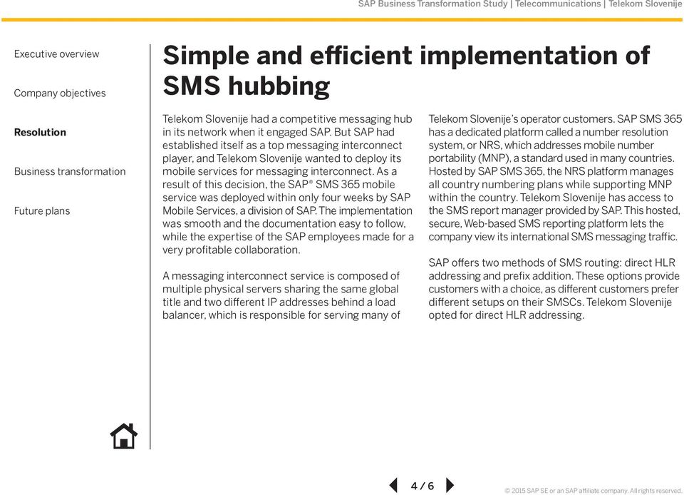 As a result of this decision, the SAP SMS 365 mobile service was deployed within only four weeks by SAP Mobile Services, a division of SAP.