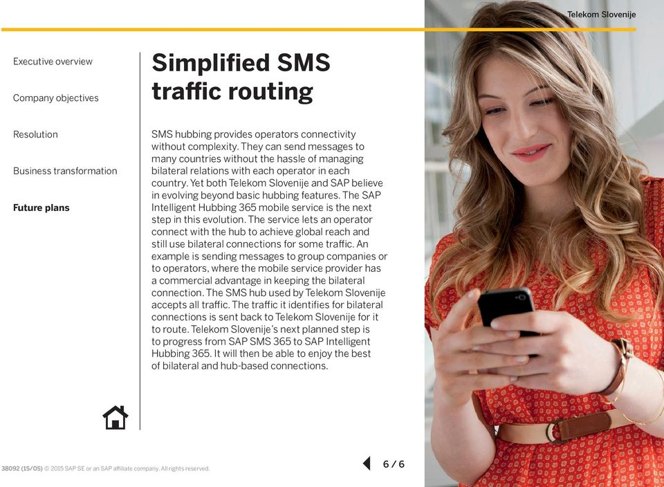 Yet both Telekom Slovenije and SAP believe in evolving beyond basic hubbing features. The SAP Intelligent Hubbing 365 mobile service is the next step in this evolution.