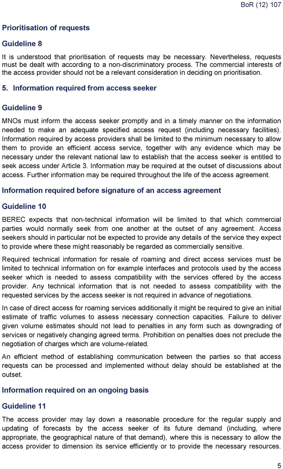 Information required from access seeker Guideline 9 MNOs must inform the access seeker promptly and in a timely manner on the information needed to make an adequate specified access request