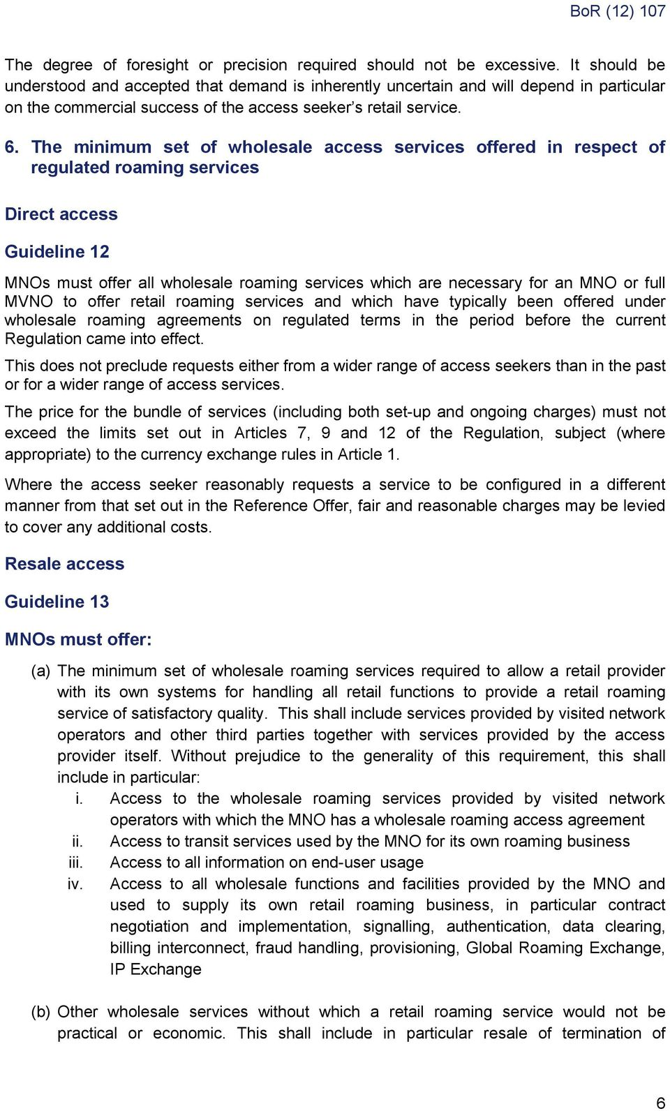 The minimum set of wholesale access services offered in respect of regulated roaming services Direct access Guideline 12 MNOs must offer all wholesale roaming services which are necessary for an MNO