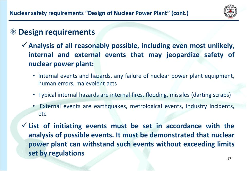 events and hazards, any failure of nuclear power plant equipment, human errors, malevolent acts Typical internal hazards are internal fires, flooding, missiles (darting scraps)