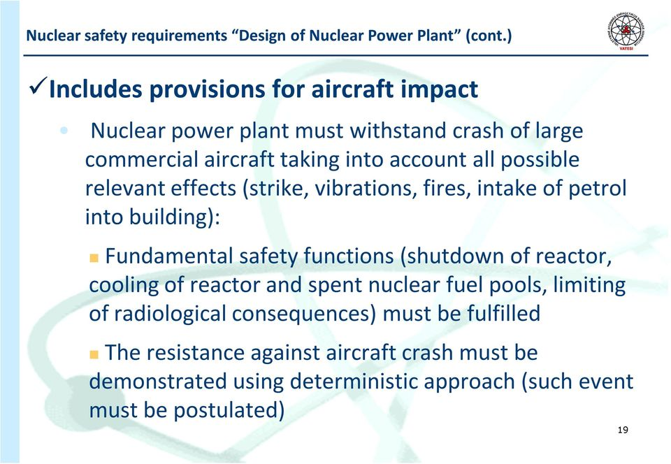 possible relevant effects (strike, vibrations, fires, intake of petrol into building): Fundamental safety functions (shutdown of reactor,
