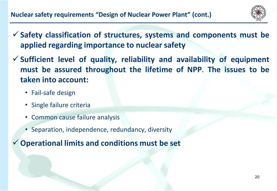 Sufficient level of quality, reliability and availability of equipment must be assured throughout the lifetime of NPP.