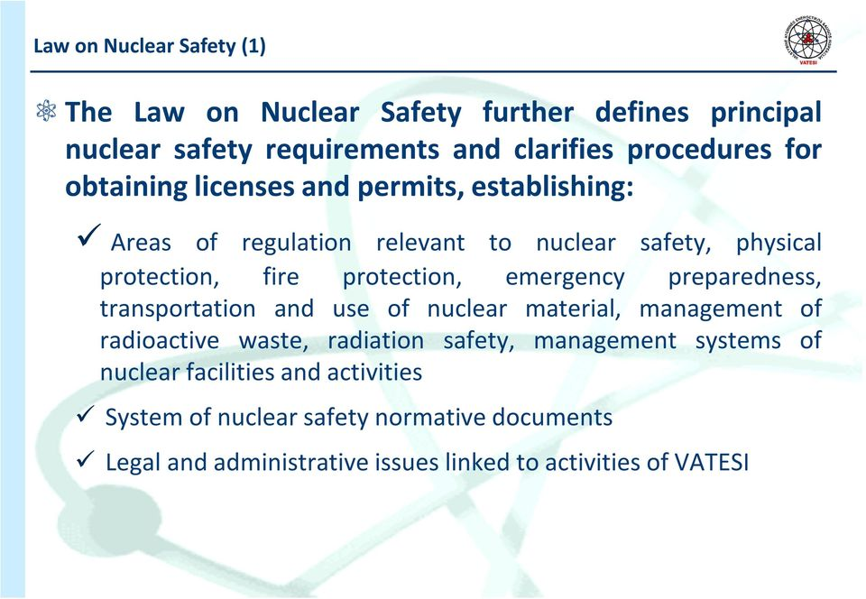 emergency preparedness, transportation and use of nuclear material, management of radioactive waste, radiation safety, management systems
