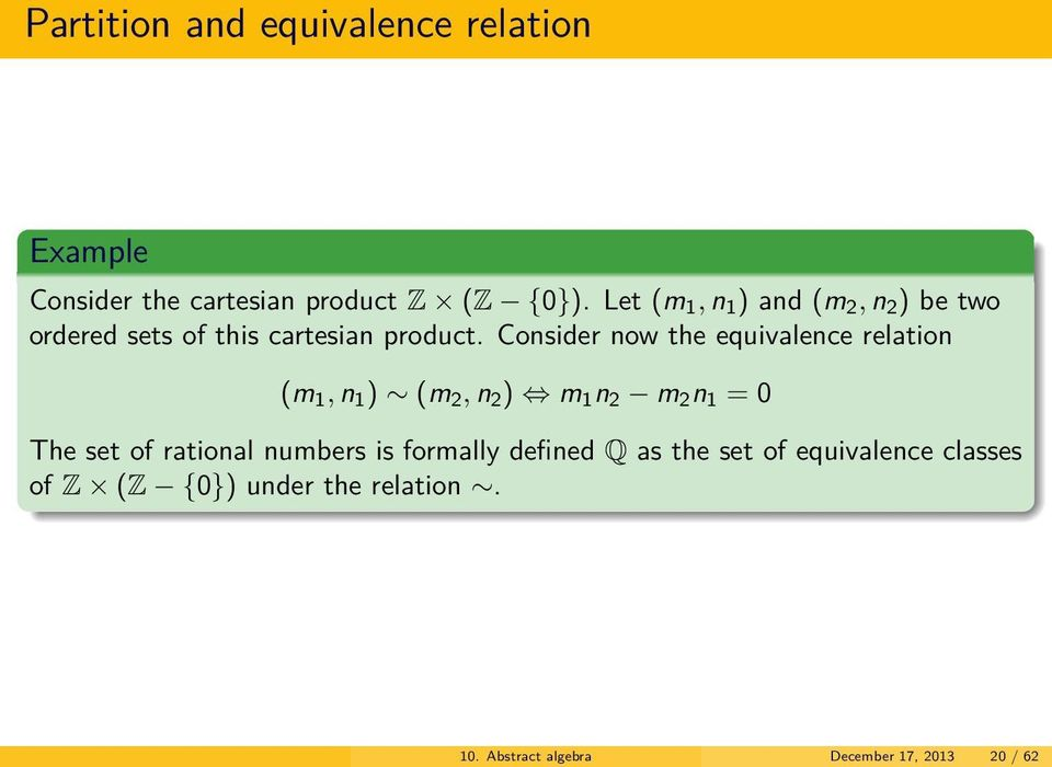 Consider now the equivalence relation (m 1, n 1 ) (m 2, n 2 ) m 1 n 2 m 2 n 1 = 0 The set of