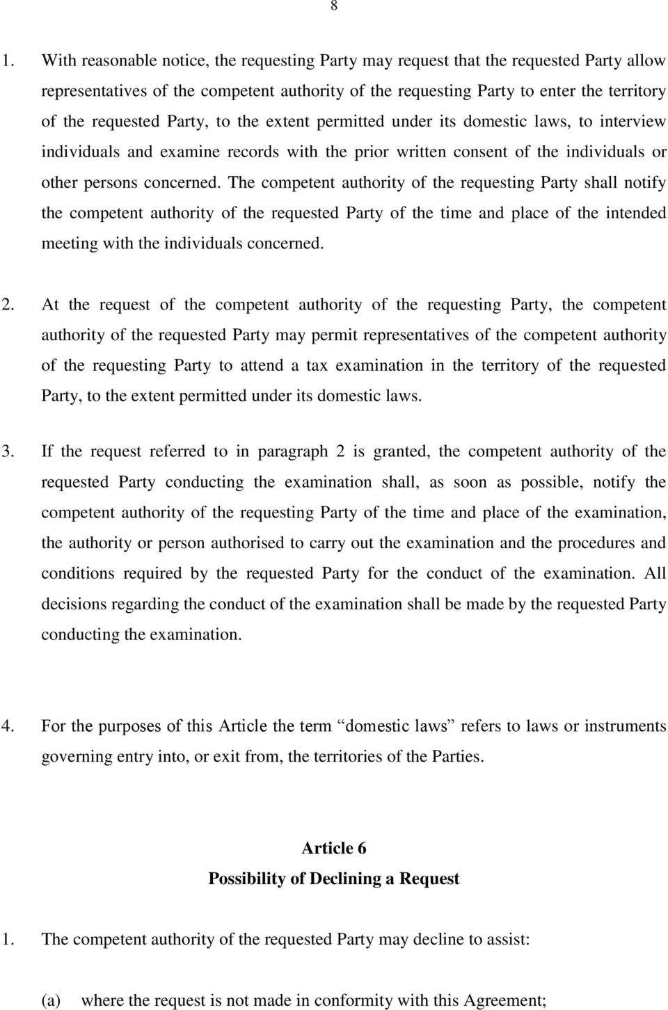 The competent authority of the requesting Party shall notify the competent authority of the requested Party of the time and place of the intended meeting with the individuals concerned. 2.