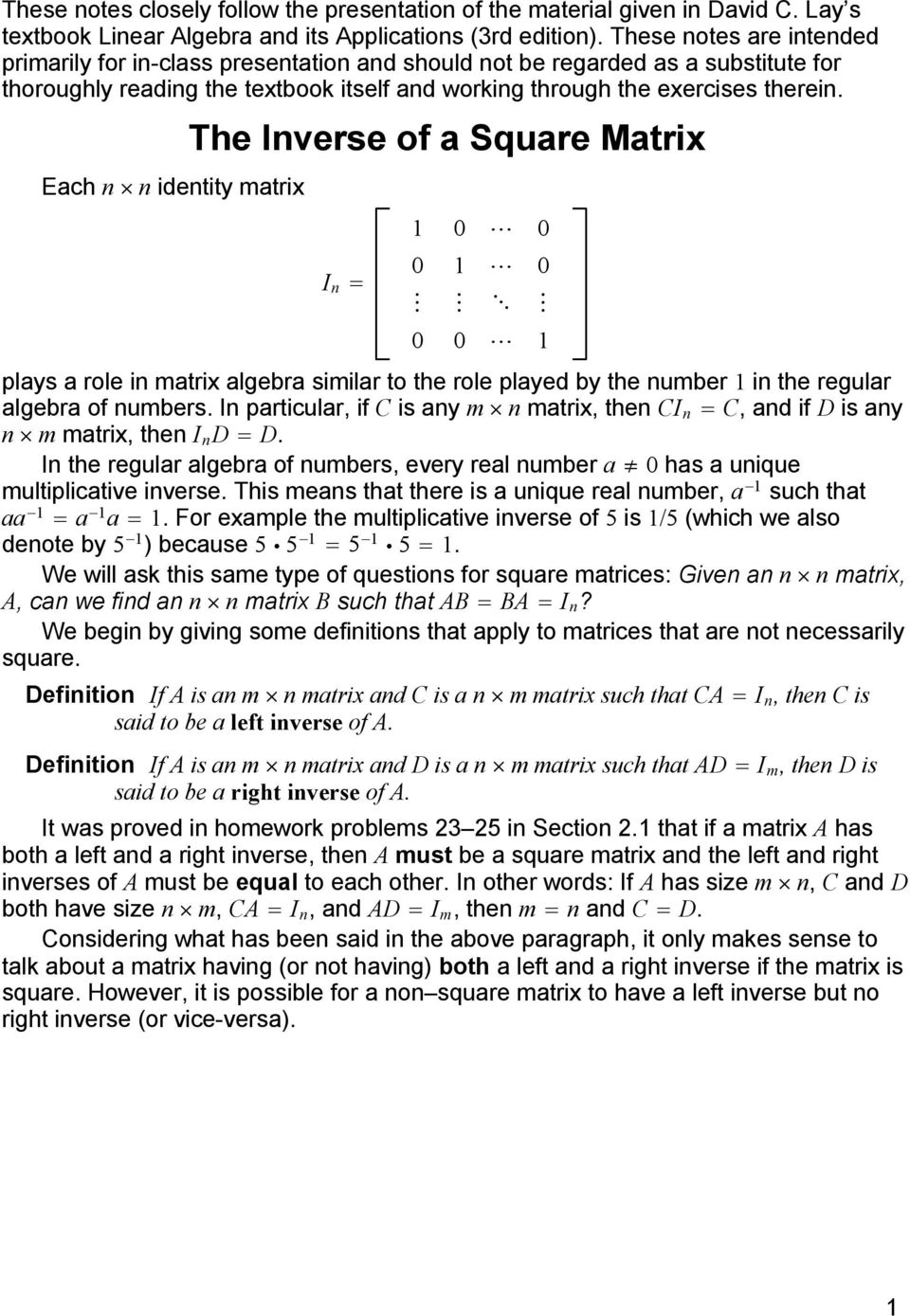 n 1 0 0 0 1 0 0 0 1 plays a role in matrix algebra similar to the role played by the number 1 in the regular algebra of numbers In particular, if C is any m n matrix, then CI n C, and if D is any n m