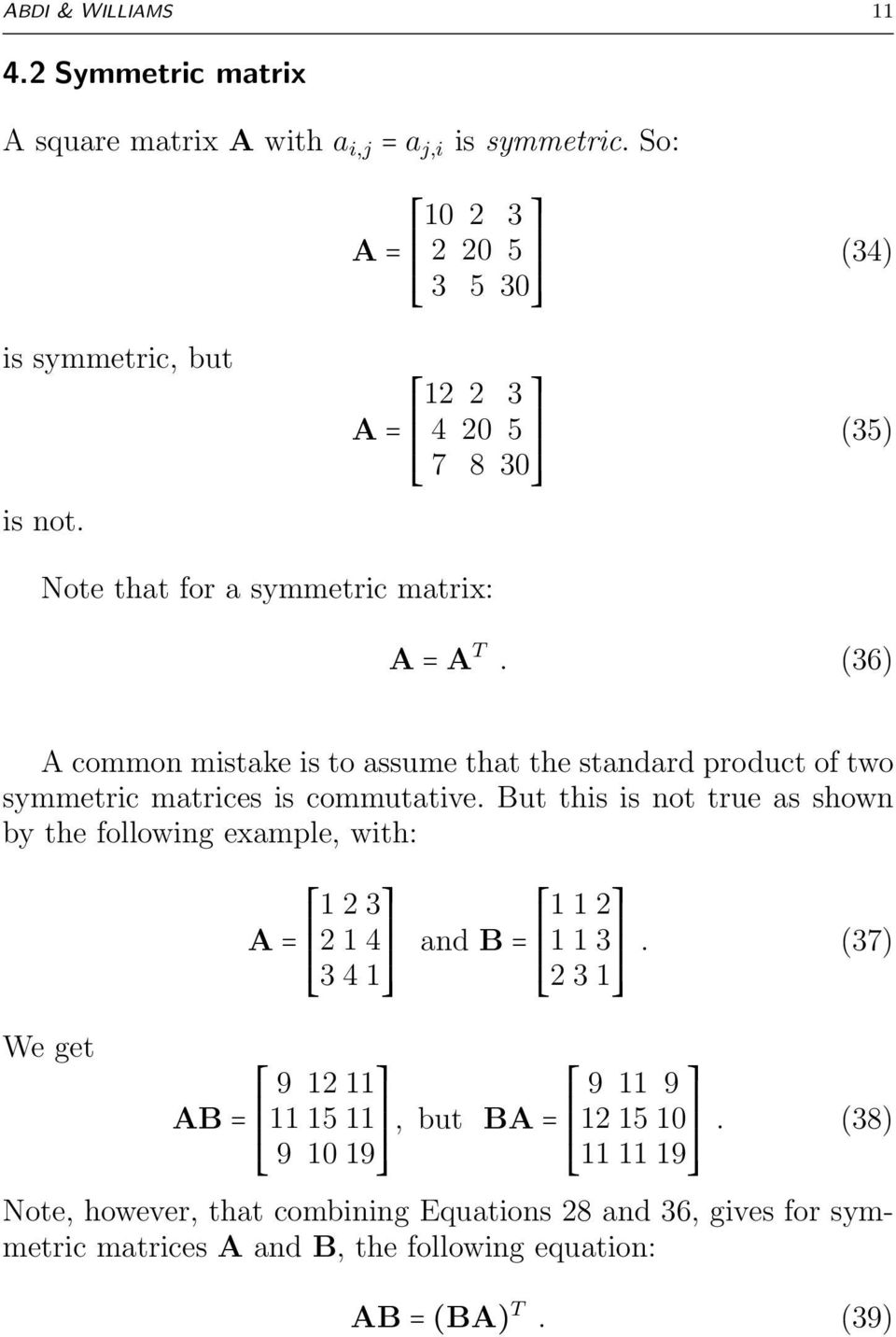 (36) A common mistake is to assume that the standard product of two symmetric matrices is commutative.