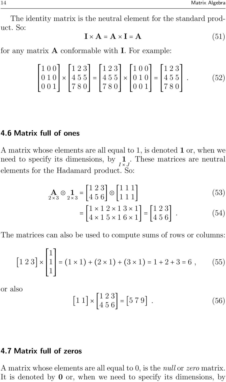 6 Matrix full of ones A matrix whose elements are all equal to, is denoted or, when we need to specify its dimensions, by. These matrices are neutral I J elements for the Hadamard product.
