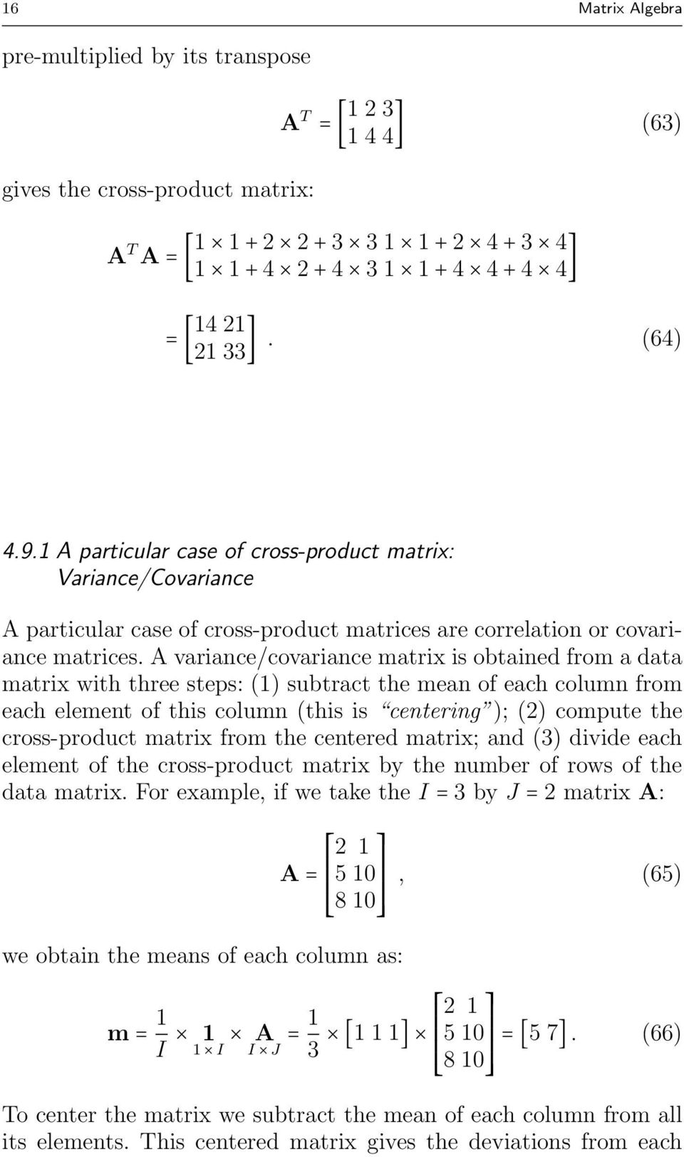 A variance/covariance matrix is obtained from a data matrix with three steps: () subtract the mean of each column from each element of this column (this is centering ); () compute the cross-product