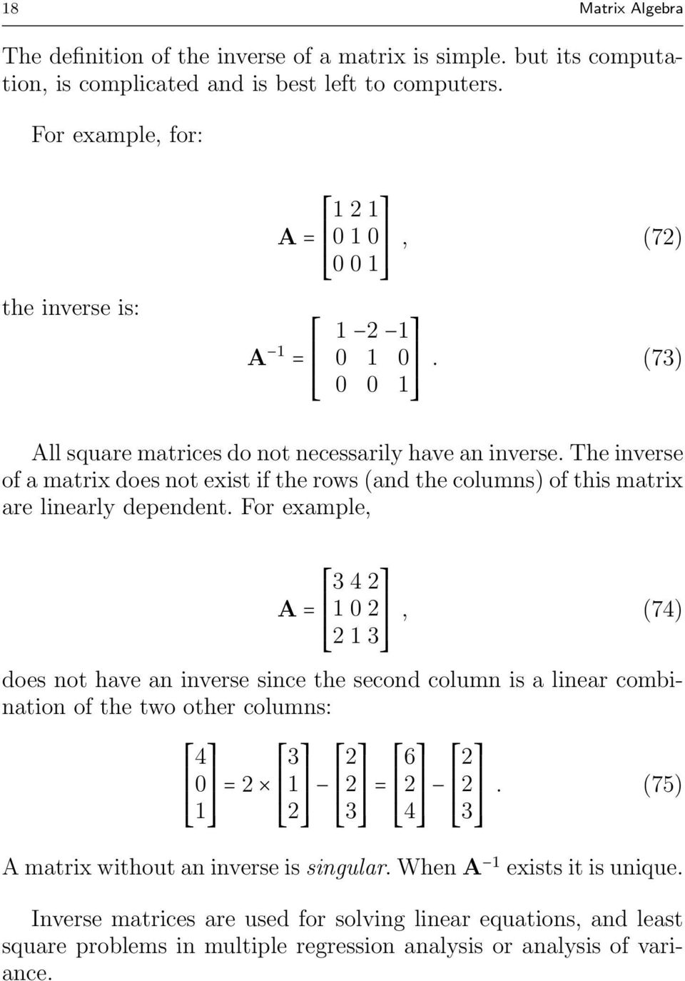 The inverse of a matrix does not exist if the rows (and the columns) of this matrix are linearly dependent.