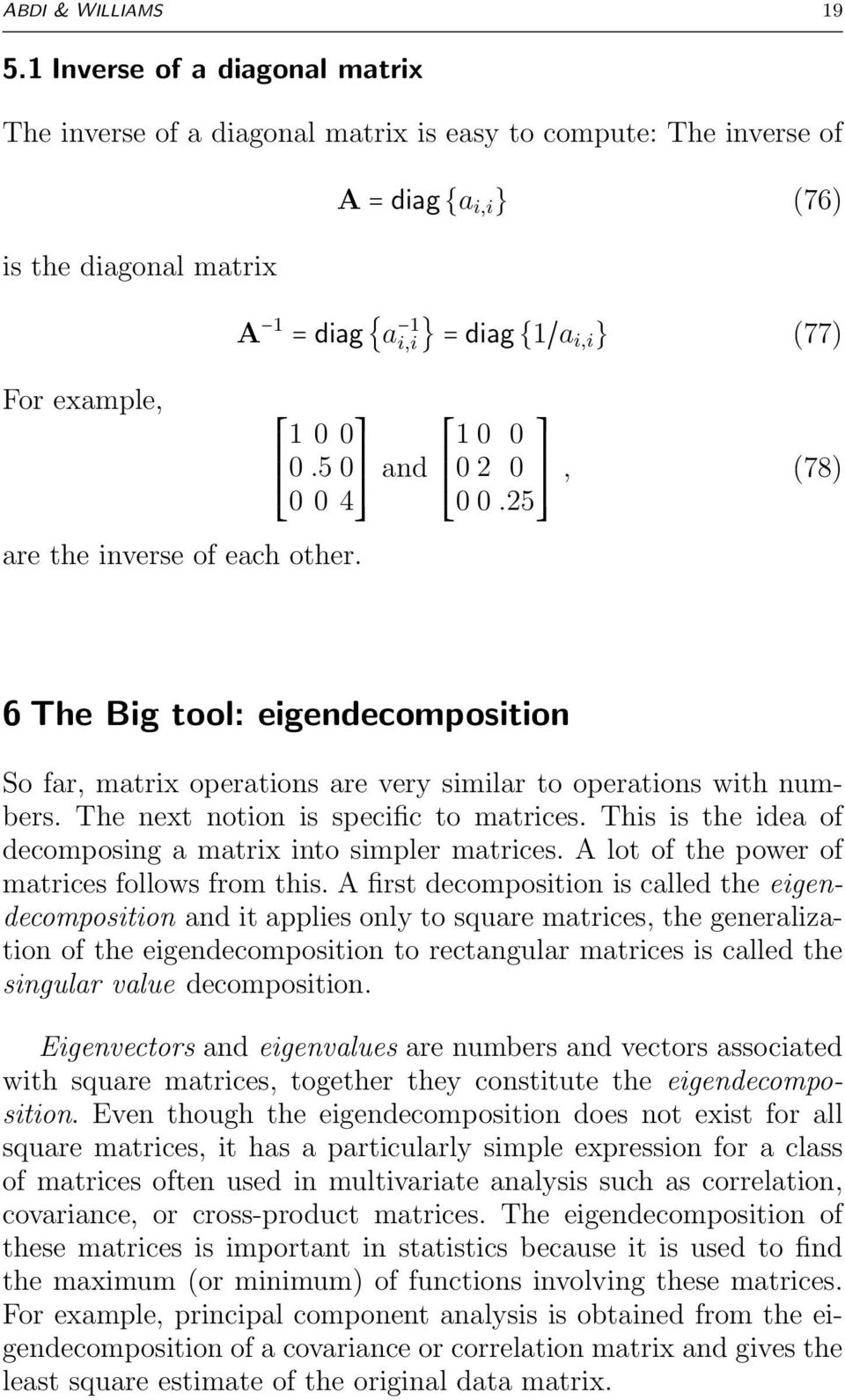 5 0 0 0 4 are the inverse of each other. and 0 0 0 0 0 0.5, (78) 6 The Big tool: eigendecomposition So far, matrix operations are very similar to operations with numbers.