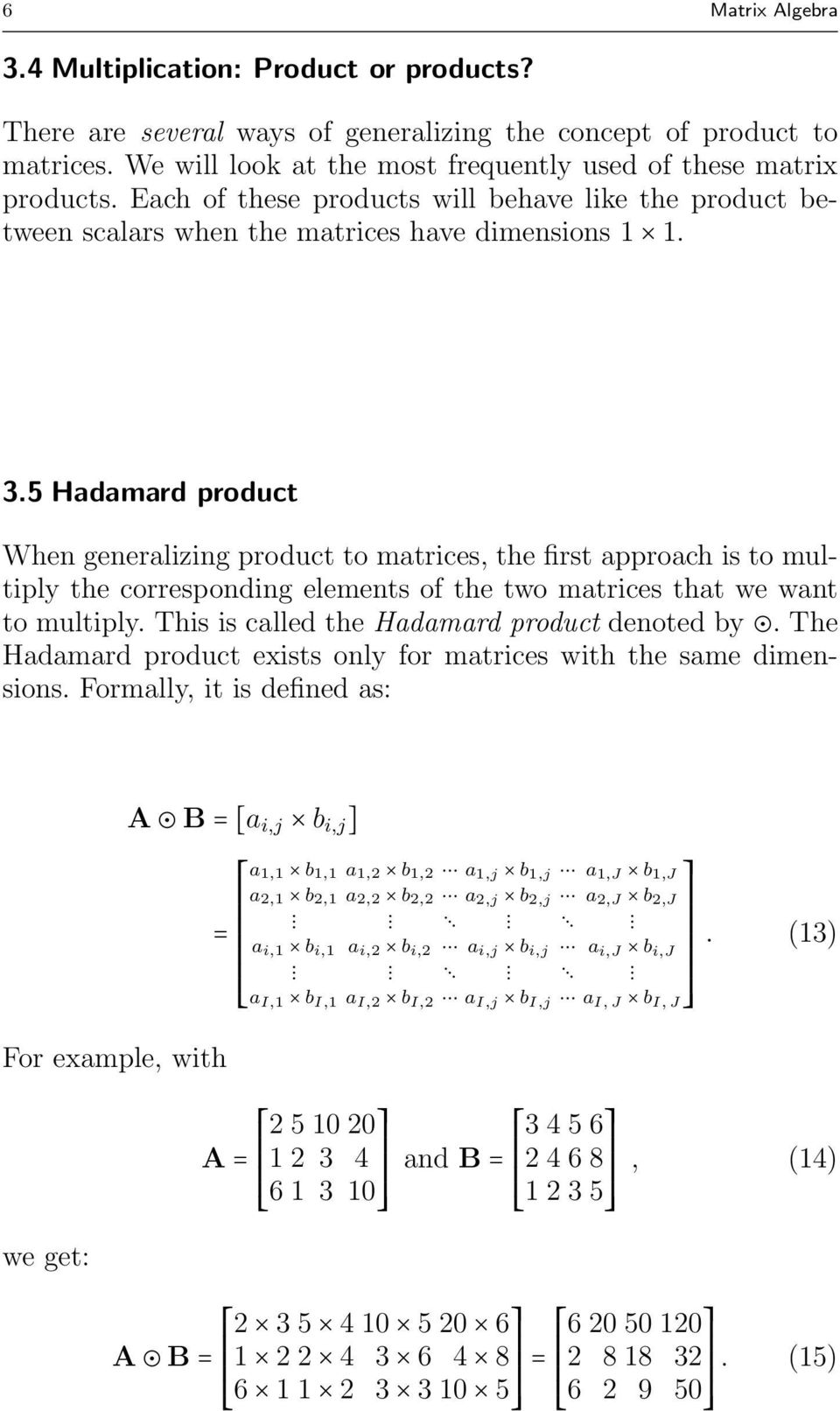5 Hadamard product When generalizing product to matrices, the first approach is to multiply the corresponding elements of the two matrices that we want to multiply.