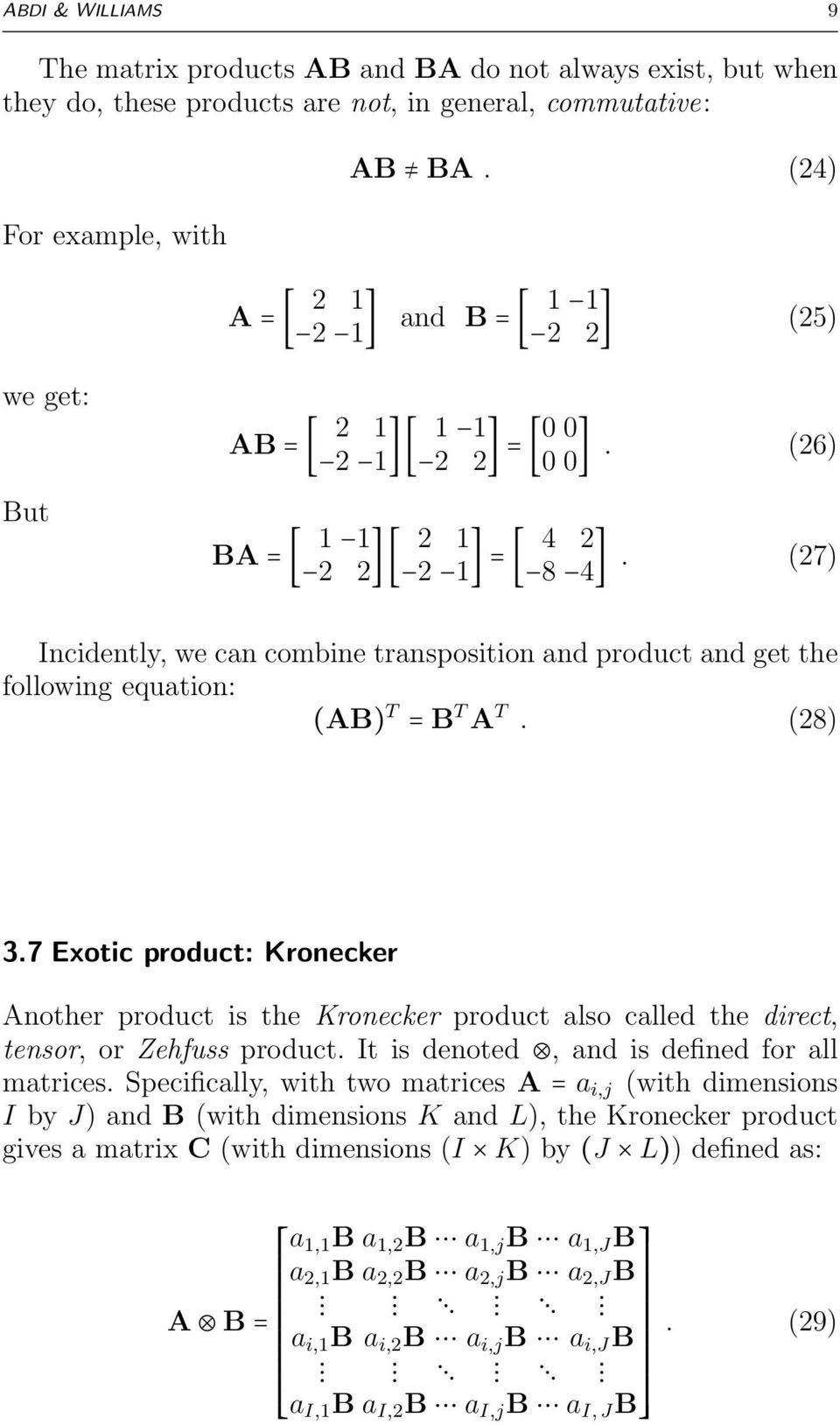 (8) 3.7 Exotic product: Kronecker Another product is the Kronecker product also called the direct, tensor, or Zehfuss product. It is denoted, and is defined for all matrices.