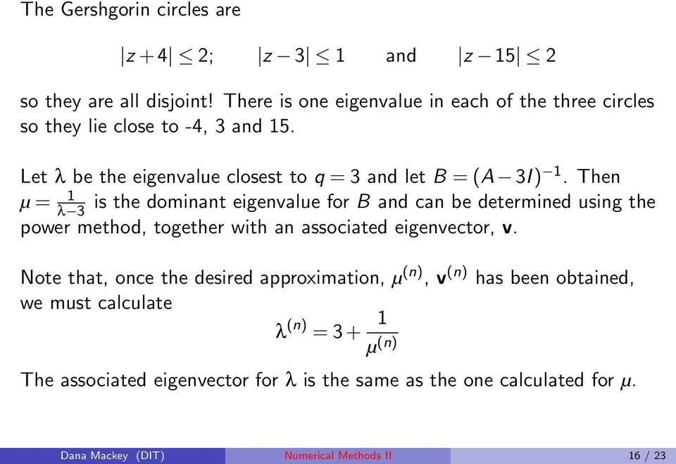 Then µ = 1 λ 3 is the dominant eigenvalue for B and can be determined using the power method, together with an associated eigenvector, v.