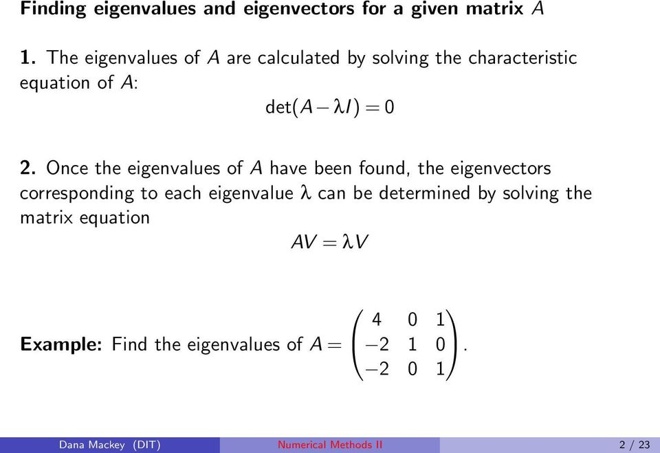 Once the eigenvalues of A have been found, the eigenvectors corresponding to each eigenvalue λ can be