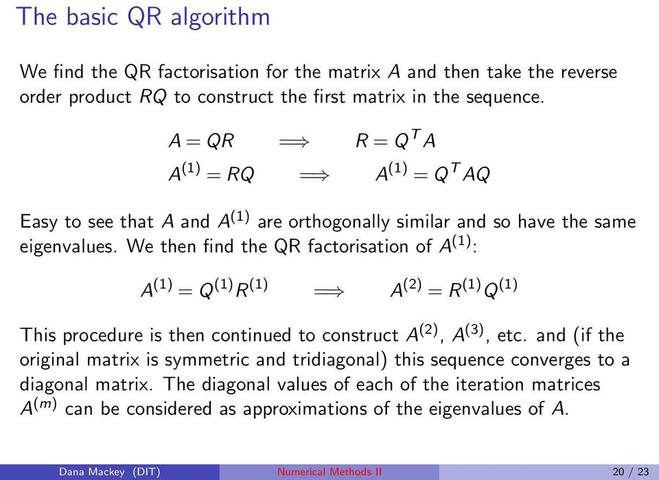 We then find the QR factorisation of A (1) : A (1) = Q (1) R (1) = A (2) = R (1) Q (1) This procedure is then continued to construct A (2), A (3), etc.