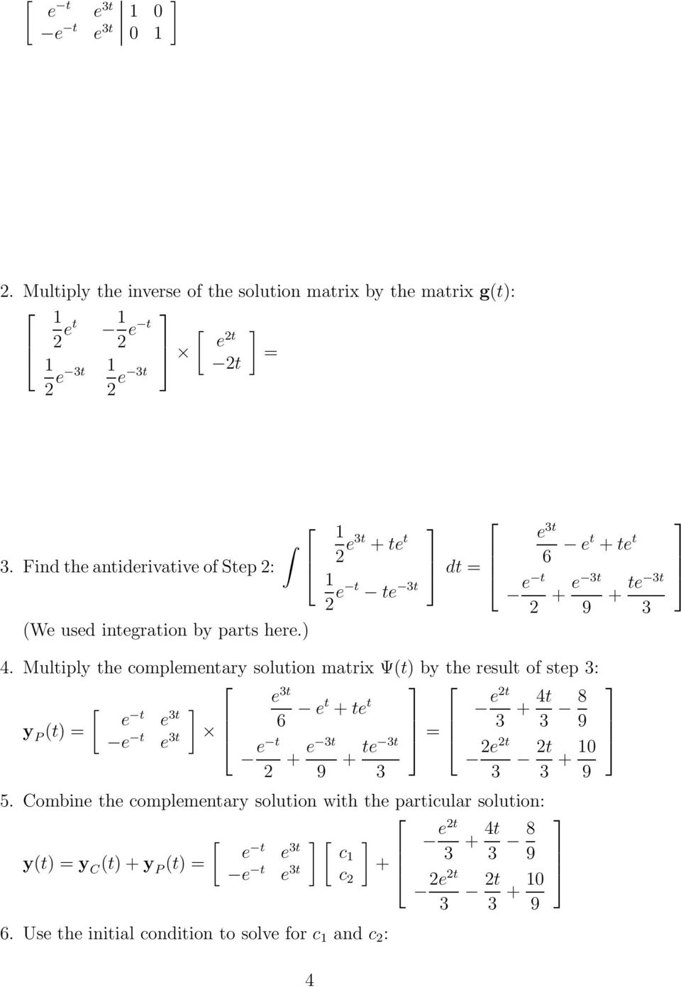 Multiply th complmntary solution matrix Ψ(t by th rsult of stp 3: 3t y P (t = t 3t t 3t 6 t + t t = 2t 3 + 4t 3 8 t 2 + 3t + t 3t 22t 3 3