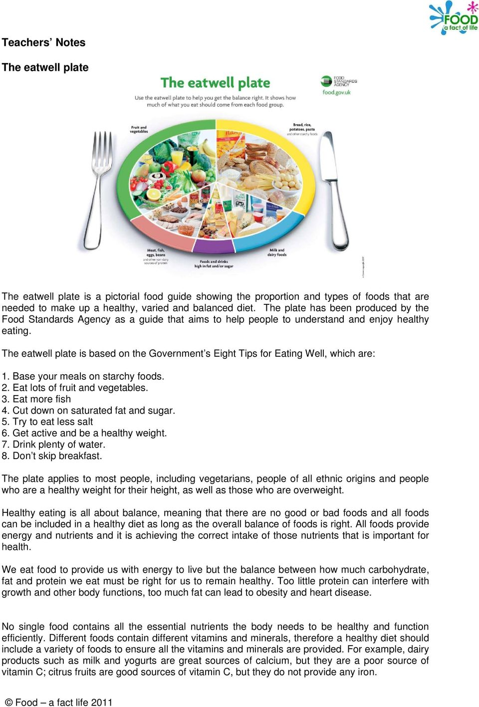 The eatwell plate is based on the Government s Eight Tips for Eating Well, which are: 1. Base your meals on starchy foods. 2. Eat lots of fruit and vegetables. 3. Eat more fish 4.
