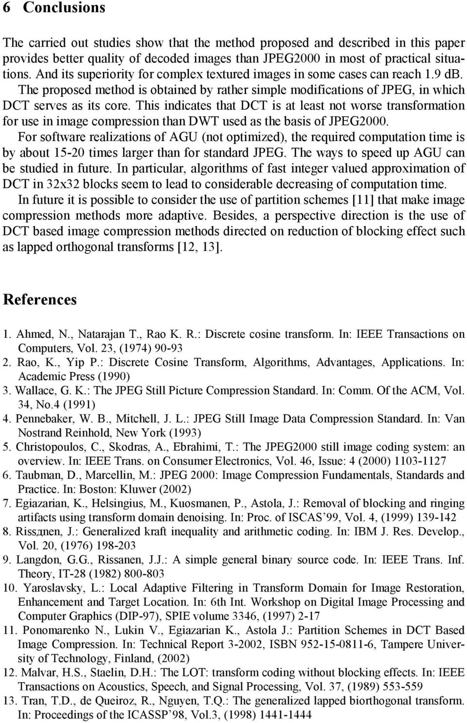 latest research papers on image compression Image compression books the following books contain tutorials on spiht digital signal compression: principles and practice, william a pearlman and amir said.