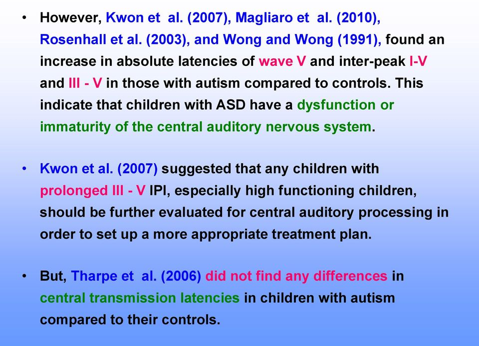 This indicate that children with ASD have a dysfunction or immaturity of the central auditory nervous system. Kwon et al.
