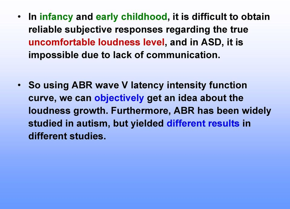 So using ABR wave V latency intensity function curve, we can objectively get an idea about the