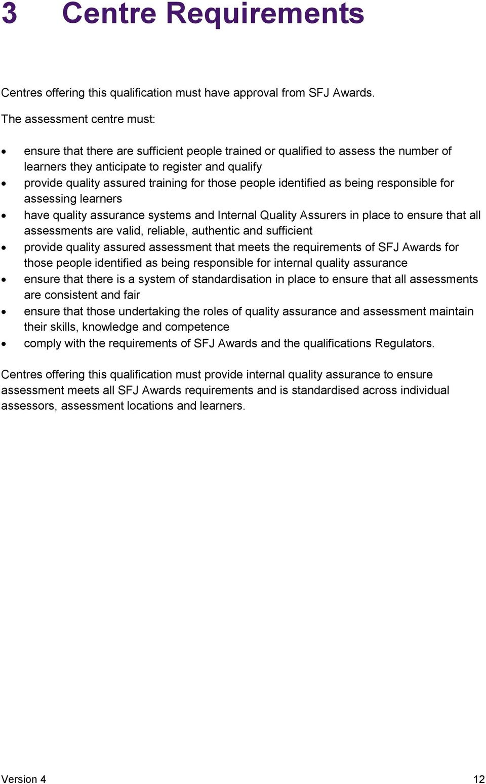 those people identified as being responsible for assessing learners have quality assurance systems and Internal Quality Assurers in place to ensure that all assessments are valid, reliable, authentic