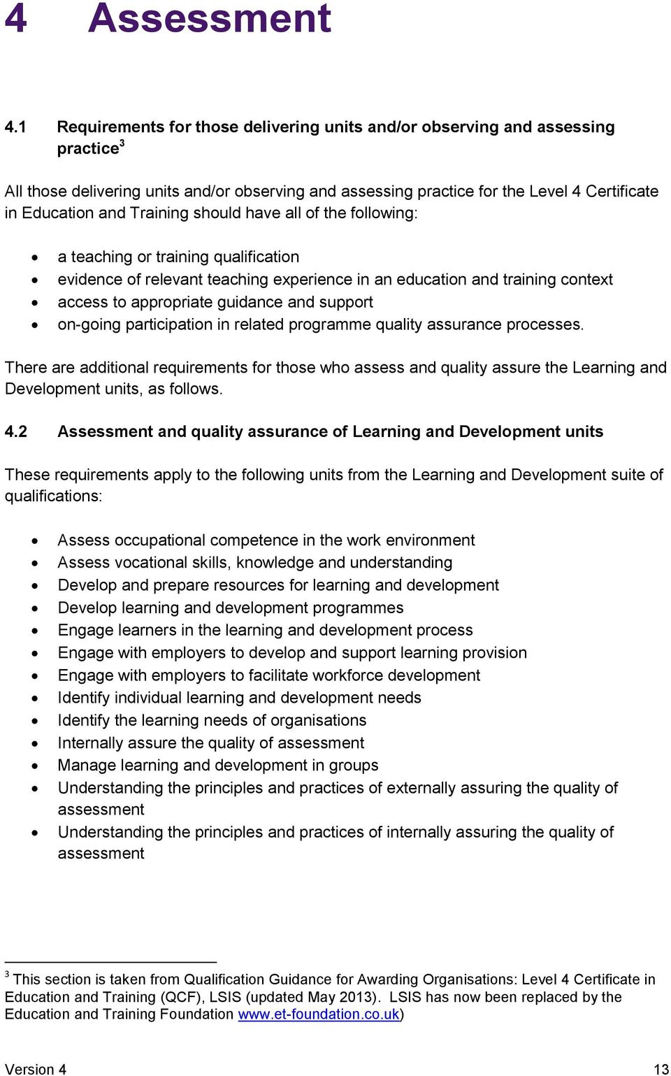 Training should have all of the following: a teaching or training qualification evidence of relevant teaching experience in an education and training context access to appropriate guidance and