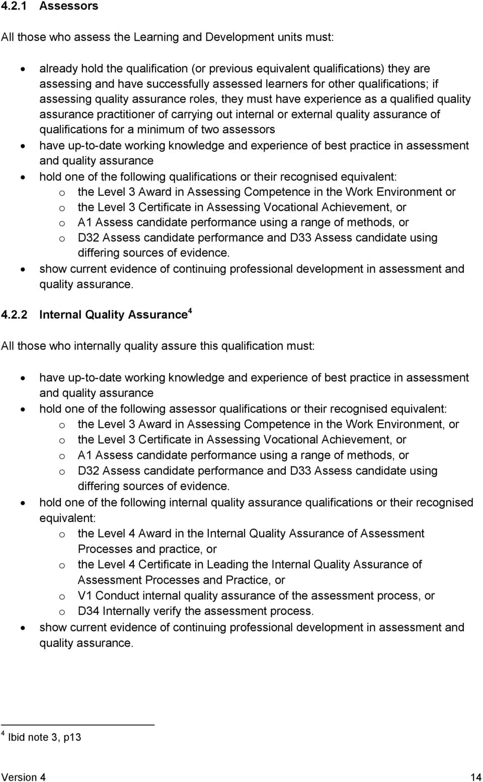 of qualifications for a minimum of two assessors have up-to-date working knowledge and experience of best practice in assessment and quality assurance hold one of the following qualifications or
