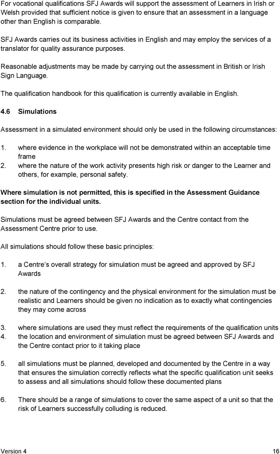 Reasonable adjustments may be made by carrying out the assessment in British or Irish Sign Language. The qualification handbook for this qualification is currently available in English. 4.
