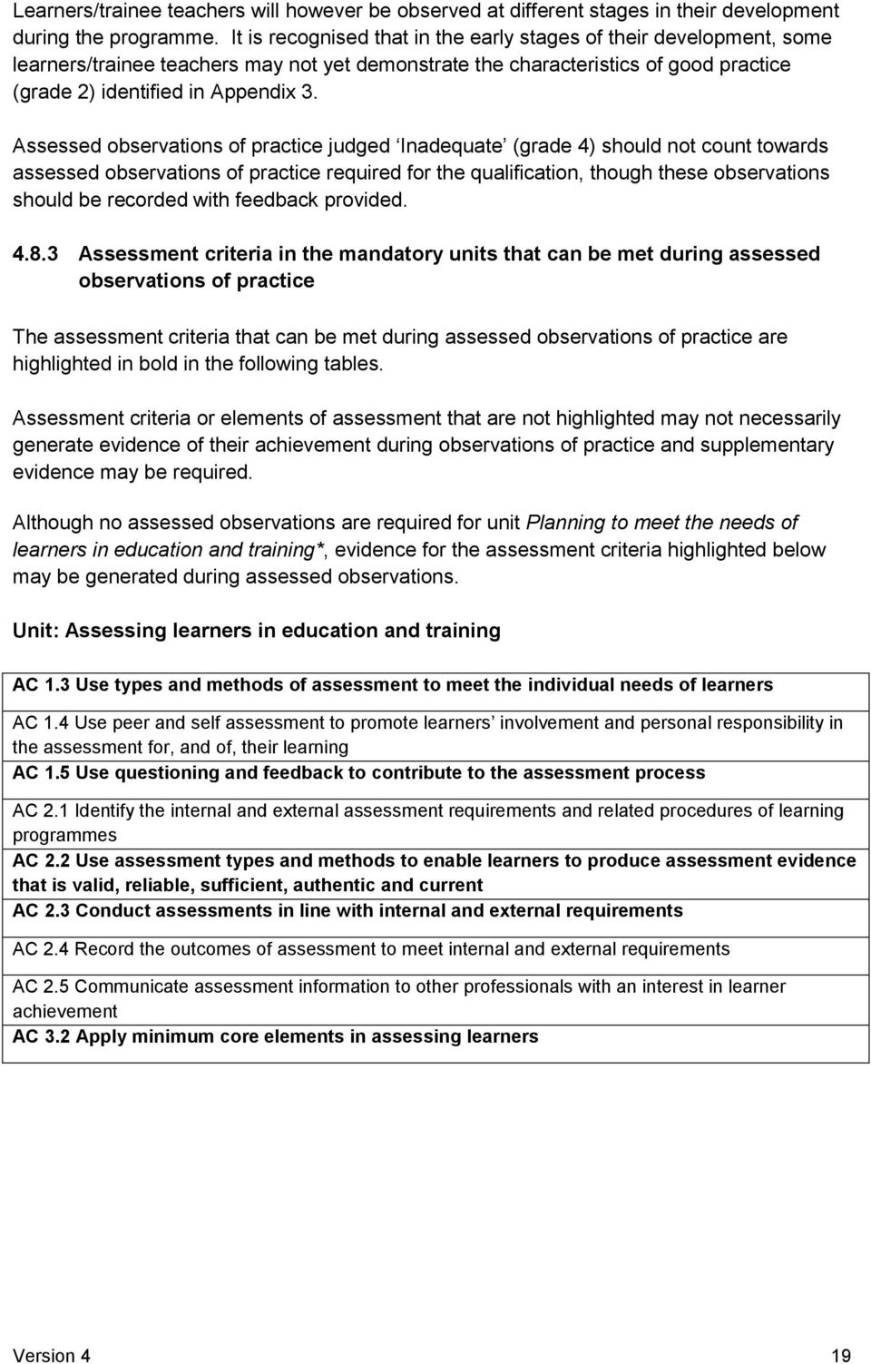 Assessed observations of practice judged Inadequate (grade 4) should not count towards assessed observations of practice required for the qualification, though these observations should be recorded