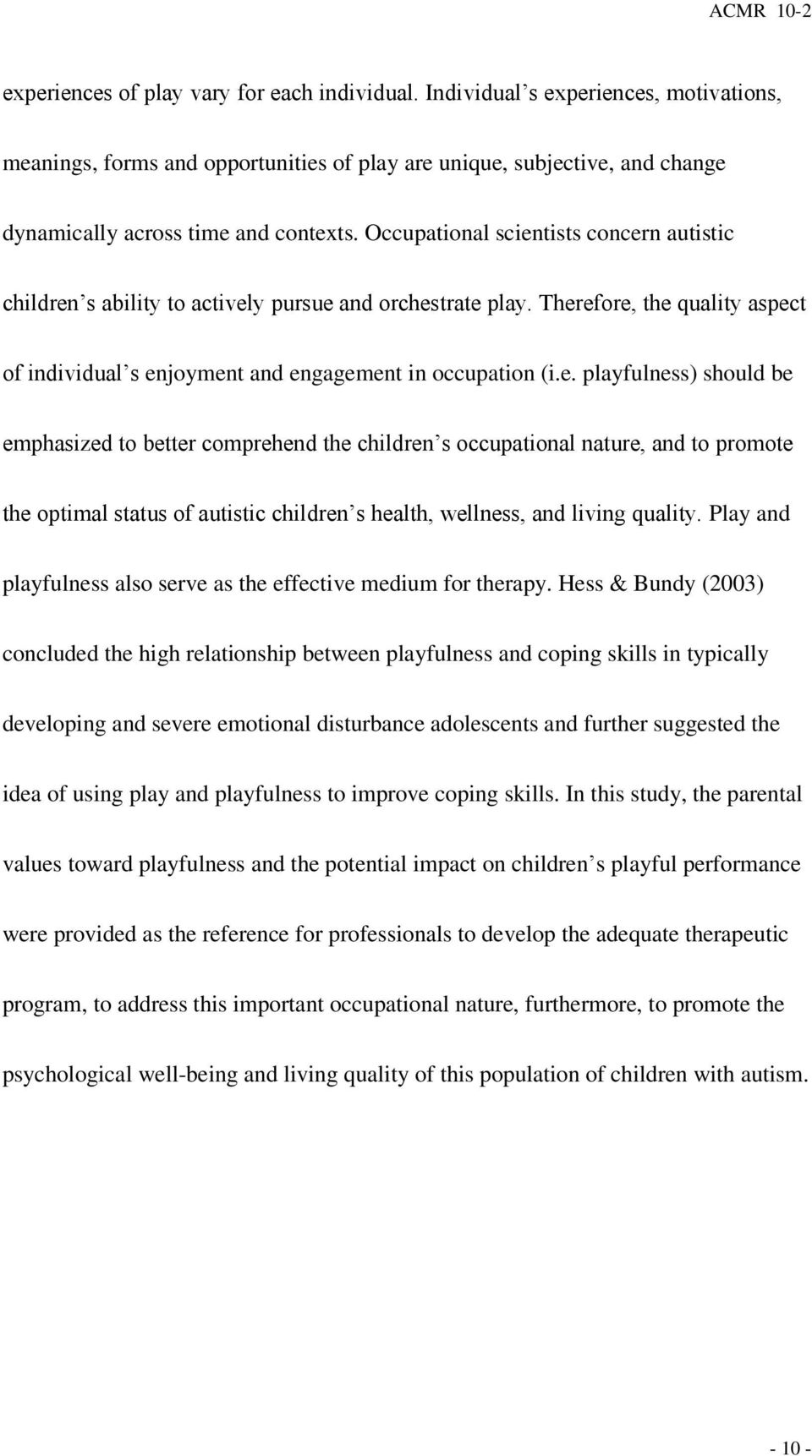 tists concern autistic children s ability to actively pursue and orchestrate play. Therefore, the quality aspect of individual s enjoyment and engagement in occupation (i.e. playfulness) should be emphasized to better comprehend the children s occupational nature, and to promote the optimal status of autistic children s health, wellness, and living quality.